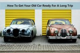 How To Get Your Old Car Ready For A Long Trip